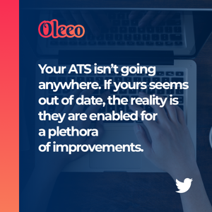 Your ATS isn't going anywhere. If yours seems out of date, the reality is they are enabled for a plethora of improvements.